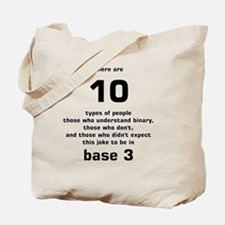 There are 10 types of people base 3 Tote Bag