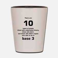 There are 10 types of people base 3 Shot Glass
