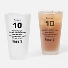 There are 10 types of people base 3 Drinking Glass