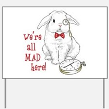 WERE ALL MAD HERE Yard Sign