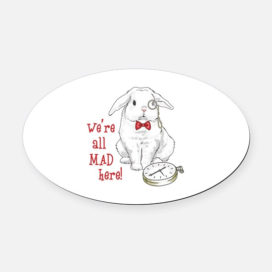 WERE ALL MAD HERE Oval Car Magnet