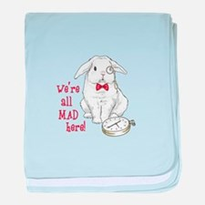 WERE ALL MAD HERE baby blanket