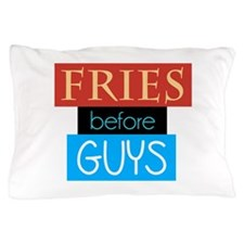 Fries Before Guys Pillow Case