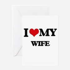 I love my Wife Greeting Cards