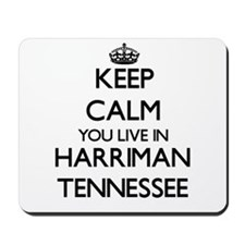 Keep calm you live in Harriman Tennessee Mousepad