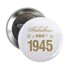 "Fabulous Since 1945 2.25"" Button"