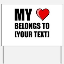 My Heart Belongs To Personalize It! Yard Sign