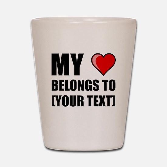 My Heart Belongs To Personalize It! Shot Glass