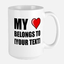 My Heart Belongs To Personalize It! Mugs