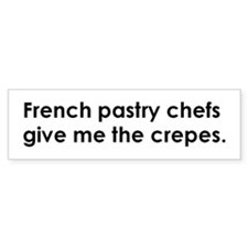 French pastry chefs give me crepes Bumper Bumper Sticker