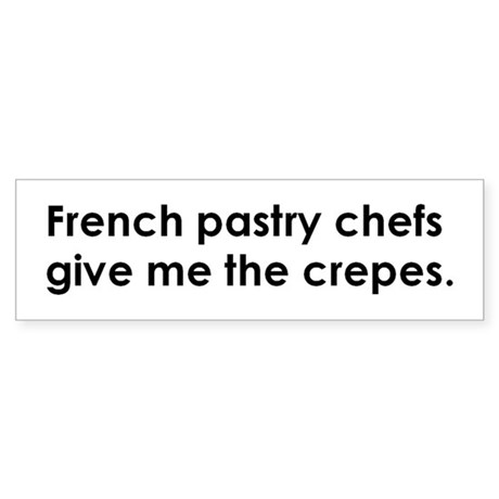 French pastry chefs give me crepes Bumper Sticker