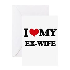 I love my Ex-Wife Greeting Cards