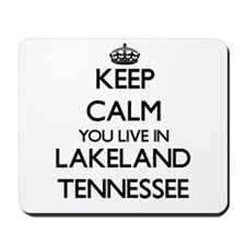 Keep calm you live in Lakeland Tennessee Mousepad