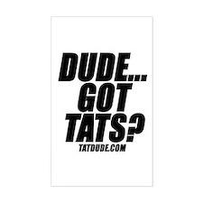 Dude...Got Tats? Rectangle Decal