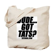 Dude...Got Tats? Tote Bag