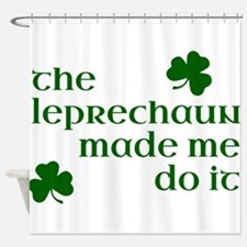 The Leprechaun Made Me Do It (Green Shower Curtain