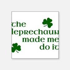 The Leprechaun Made Me Do It (Green) Sticker