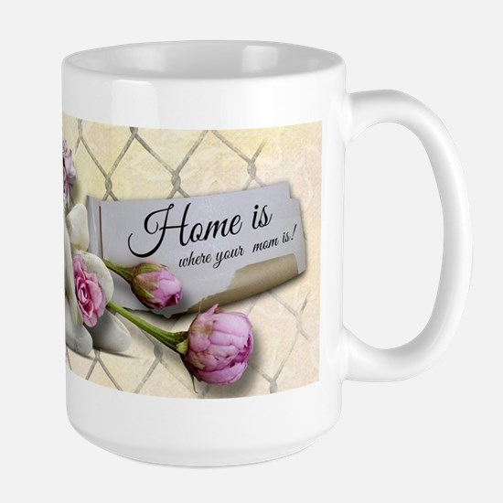 Home is where your mom is! Mugs