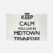 Keep calm you live in Midtown Tennessee Magnets
