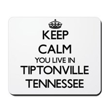 Keep calm you live in Tiptonville Tennes Mousepad