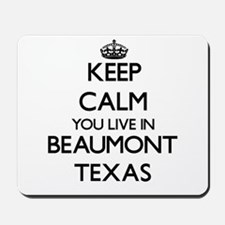 Keep calm you live in Beaumont Texas Mousepad