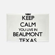 Keep calm you live in Beaumont Texas Magnets