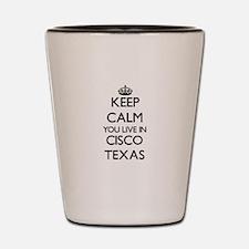 Keep calm you live in Cisco Texas Shot Glass
