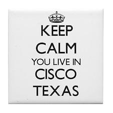 Keep calm you live in Cisco Texas Tile Coaster