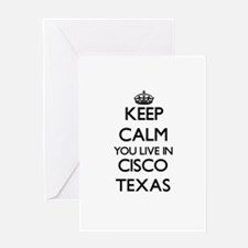 Keep calm you live in Cisco Texas Greeting Cards