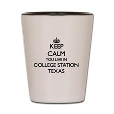 Keep calm you live in College Station T Shot Glass