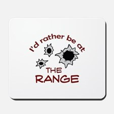 RATHER BE AT THE RANGE Mousepad