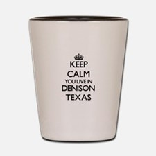 Keep calm you live in Denison Texas Shot Glass