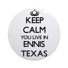 Keep calm you live in Ennis Texas Ornament (Round)