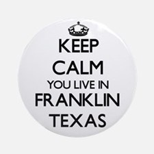 Keep calm you live in Franklin Te Ornament (Round)