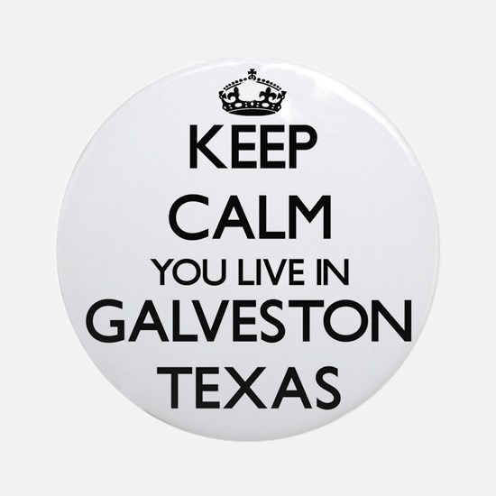Keep calm you live in Galveston T Ornament (Round)