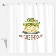 YOU TAKE THE CAKE Shower Curtain