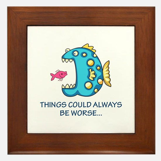 THINGS COULD BE WORSE Framed Tile