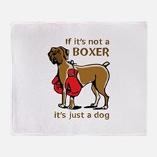 IF ITS NOT A BOXER Throw Blanket