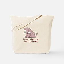 I TRIED TO BE GOOD Tote Bag