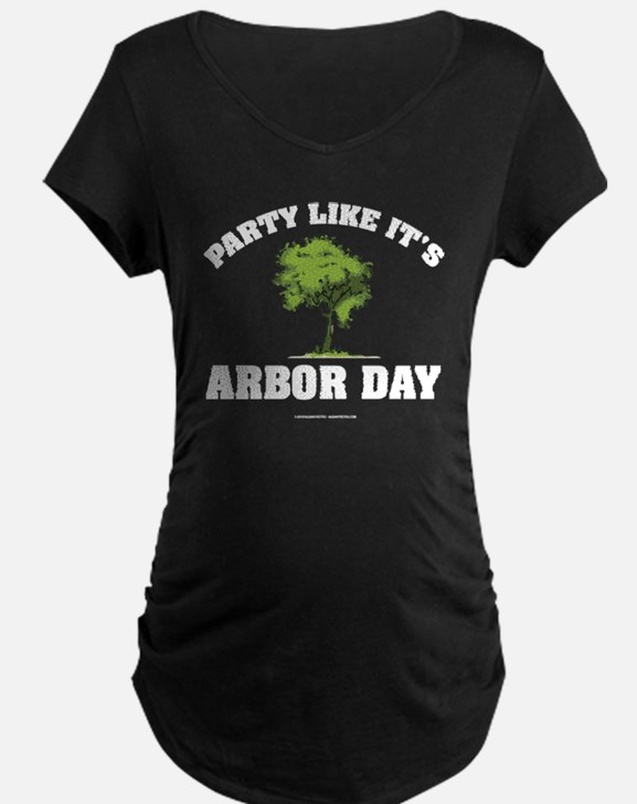 Party Like It's Arbor Day Maternity T-Shirt