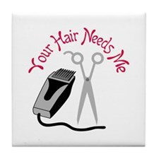 YOUR HAIR NEEDS ME Tile Coaster