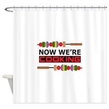 NOW WERE COOKING Shower Curtain