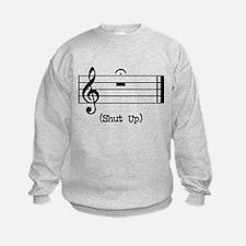 Shut Up (in musical notation) Sweatshirt