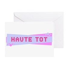 """""""Haute Tot"""" Greeting Card"""