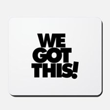 We Got This! Mousepad