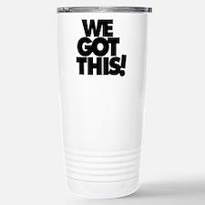 We Got This! Stainless Steel Travel Mug