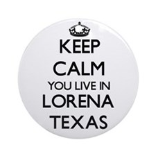 Keep calm you live in Lorena Texa Ornament (Round)