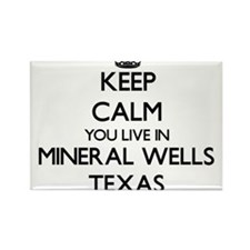 Keep calm you live in Mineral Wells Texas Magnets