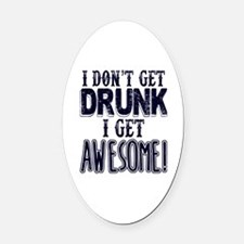 I Don't Get Drunk, Awesome Oval Car Magnet