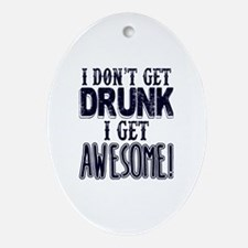 I Don't Get Drunk, Awesome Oval Ornament